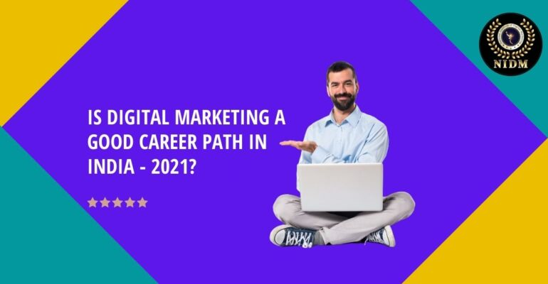 IS DIGITAL MARKETING A GOOD CAREER PATH IN INDIA - 2021 (1)
