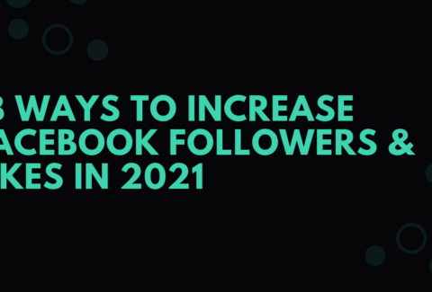 18 WAYS TO INCREASE FACEBOOK FOLLOWERS & LIKES IN 2021
