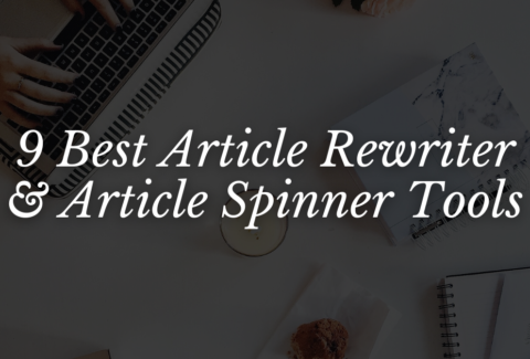 9 Best Article Rewriter & Article Spinner Tools