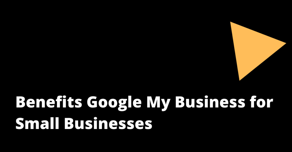 Benefits Google My Business for Small Businesses